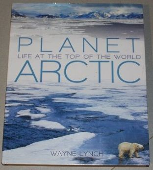 Planet Arctic: Life at the Top of the World by Wayne Lynch - 9781408130247